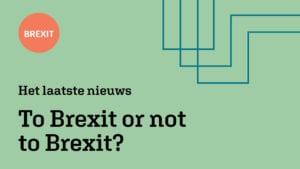 To Brexit or not to Brexit? Het laatste nieuws