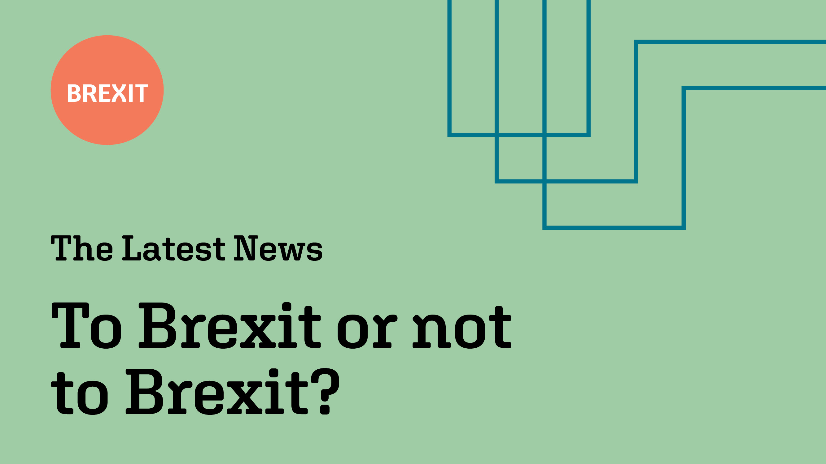 To Brexit or not to Brexit? The latest news